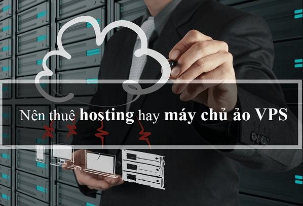 Nên chọn thuê hosting hay thuê VPS.